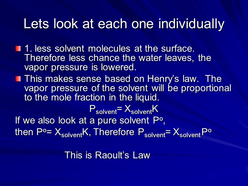 Lets look at each one individually 1. less solvent molecules at the surface. Therefore less chance the water leaves, the vapor pressure is lowered. Th