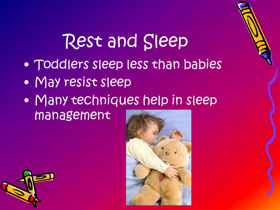 Rest and Sleep Toddlers sleep less than babies May resist sleep Many techniques help in sleep management