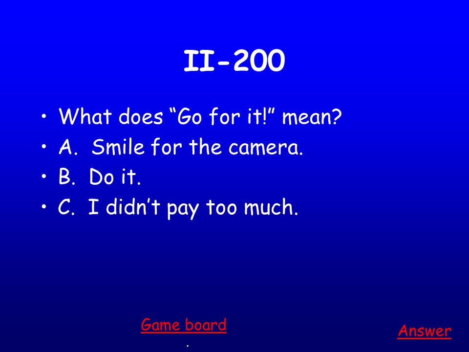 II-100 What does Youre nuts mean? Answer. Game board