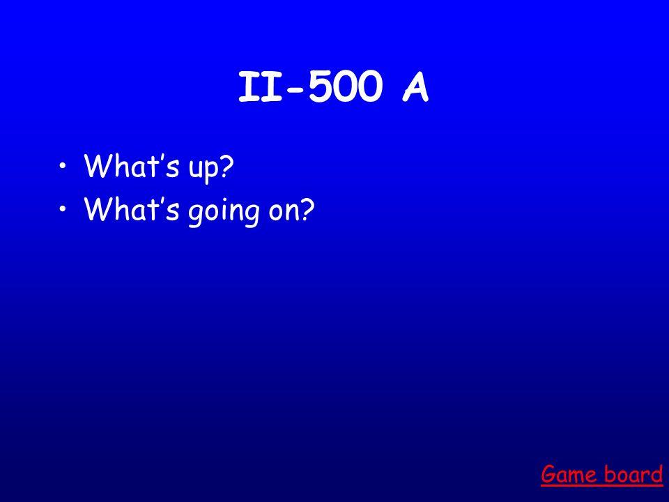 II-400 A They said no. Game board