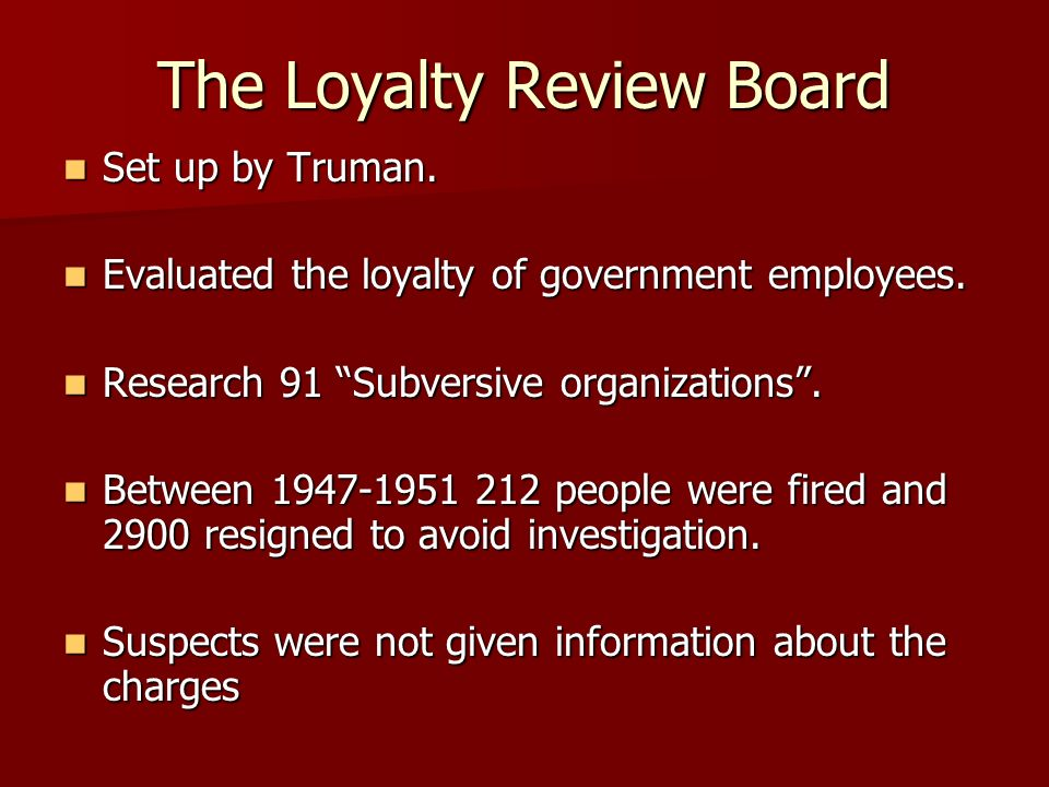 The Loyalty Review Board Set up by Truman. Set up by Truman.