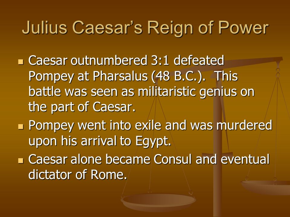 Julius Caesars Reign of Power During his reign of power Caesar had the backing of the people, but his antics angered the senate.
