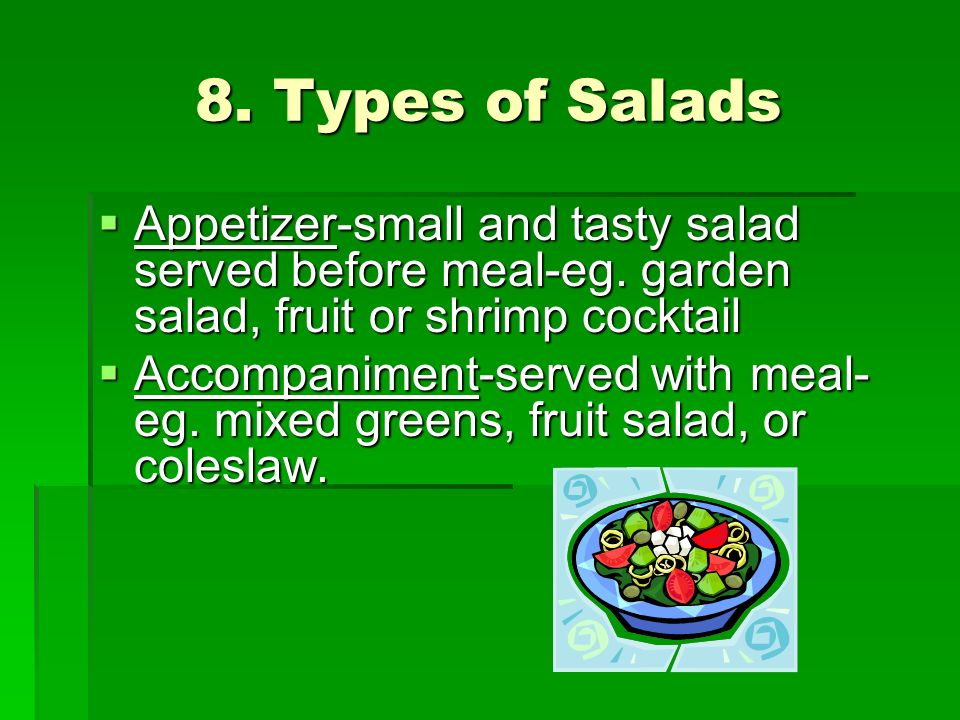 8. Types of Salads Appetizer-small and tasty salad served before meal-eg. garden salad, fruit or shrimp cocktail Appetizer-small and tasty salad serve
