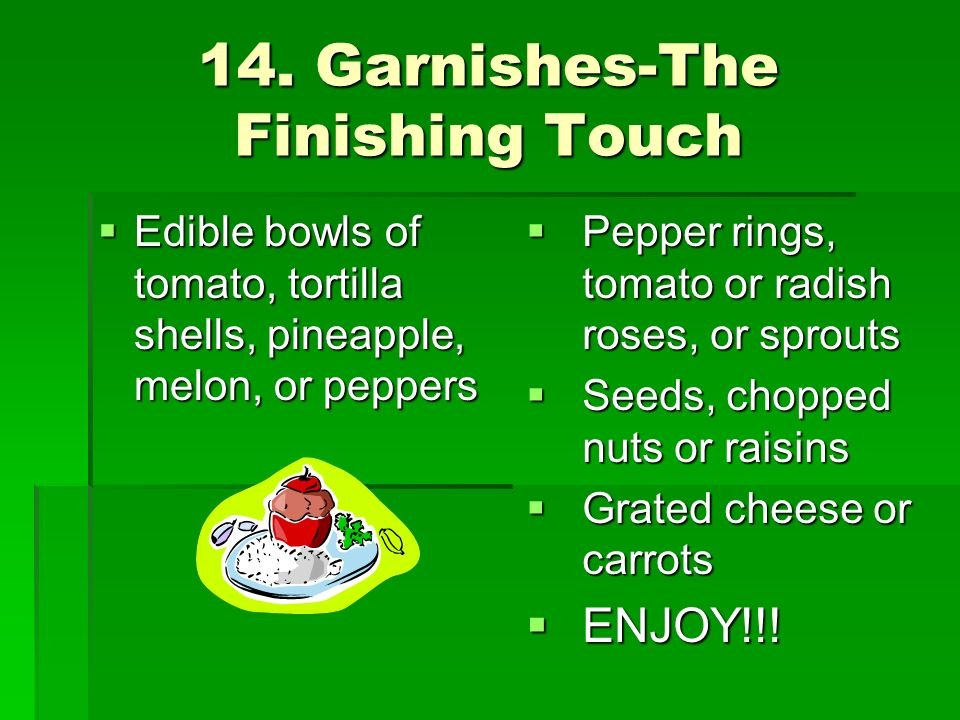 14. Garnishes-The Finishing Touch Edible bowls of tomato, tortilla shells, pineapple, melon, or peppers Edible bowls of tomato, tortilla shells, pinea