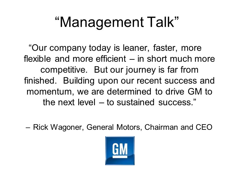 Management Talk Our company today is leaner, faster, more flexible and more efficient – in short much more competitive.