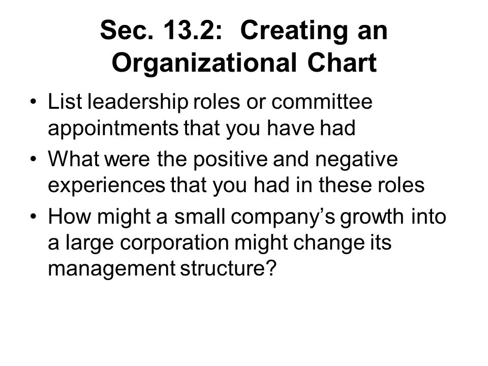 Sec. 13.2: Creating an Organizational Chart List leadership roles or committee appointments that you have had What were the positive and negative expe