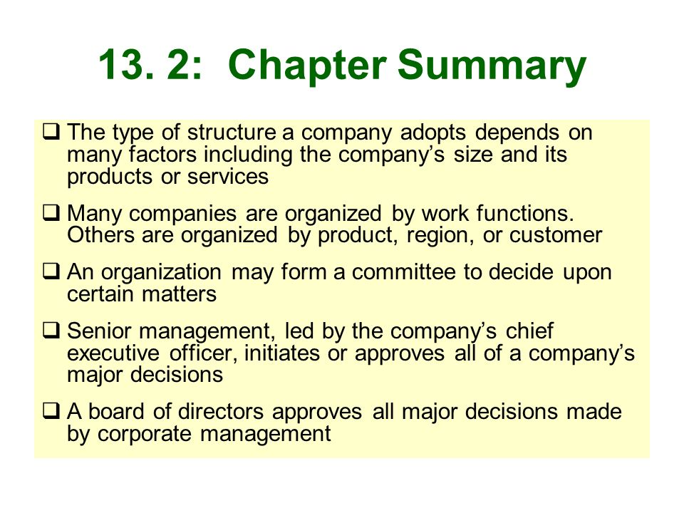 13. 2: Chapter Summary The type of structure a company adopts depends on many factors including the companys size and its products or services Many co