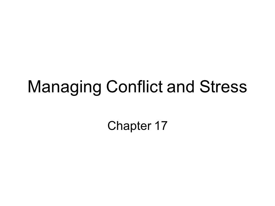 Managing Conflict and Stress Chapter 17