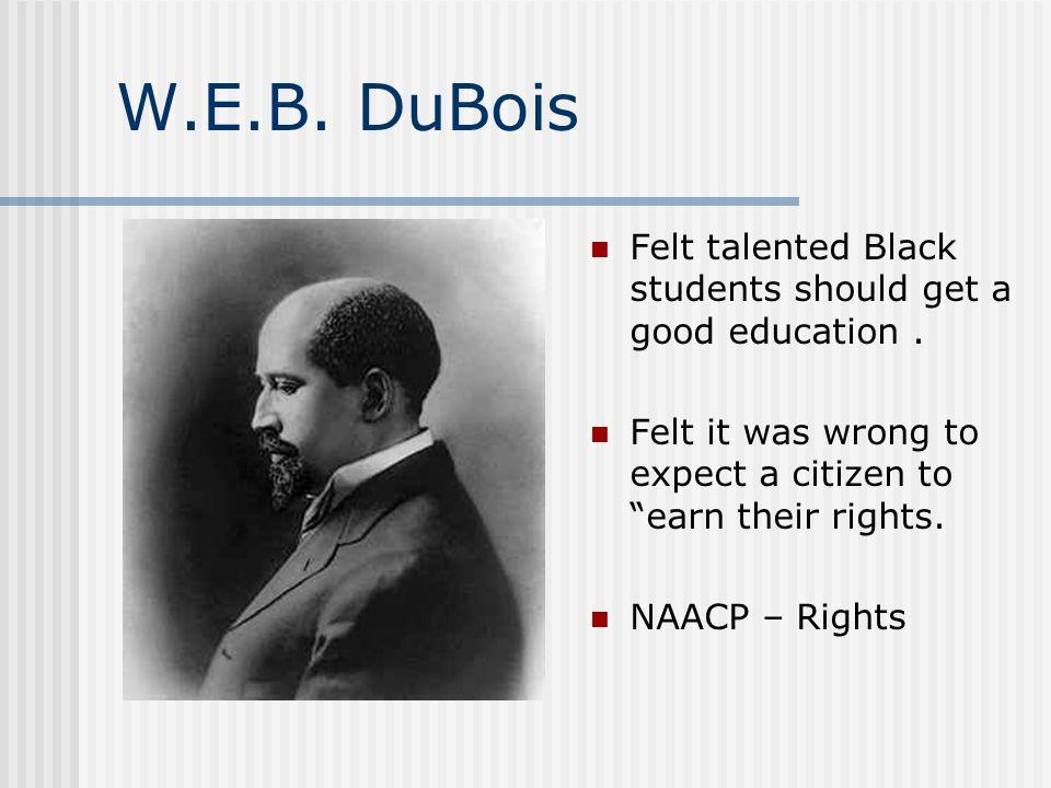 W.E.B. DuBois Felt talented Black students should get a good education.
