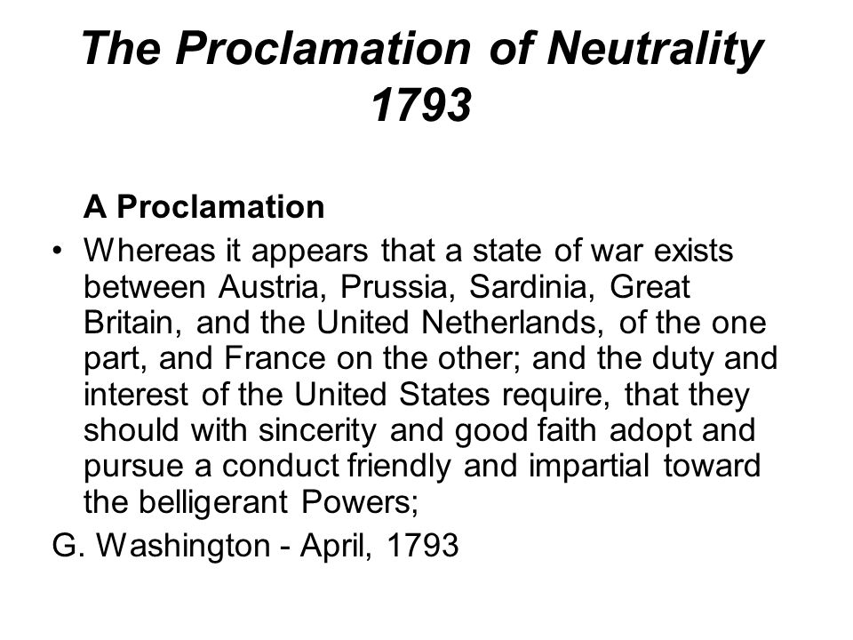 The Proclamation of Neutrality 1793 A Proclamation Whereas it appears that a state of war exists between Austria, Prussia, Sardinia, Great Britain, an