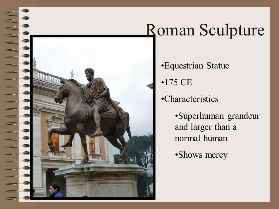 Roman Sculpture Equestrian Statue 175 CE Characteristics Superhuman grandeur and larger than a normal human Shows mercy