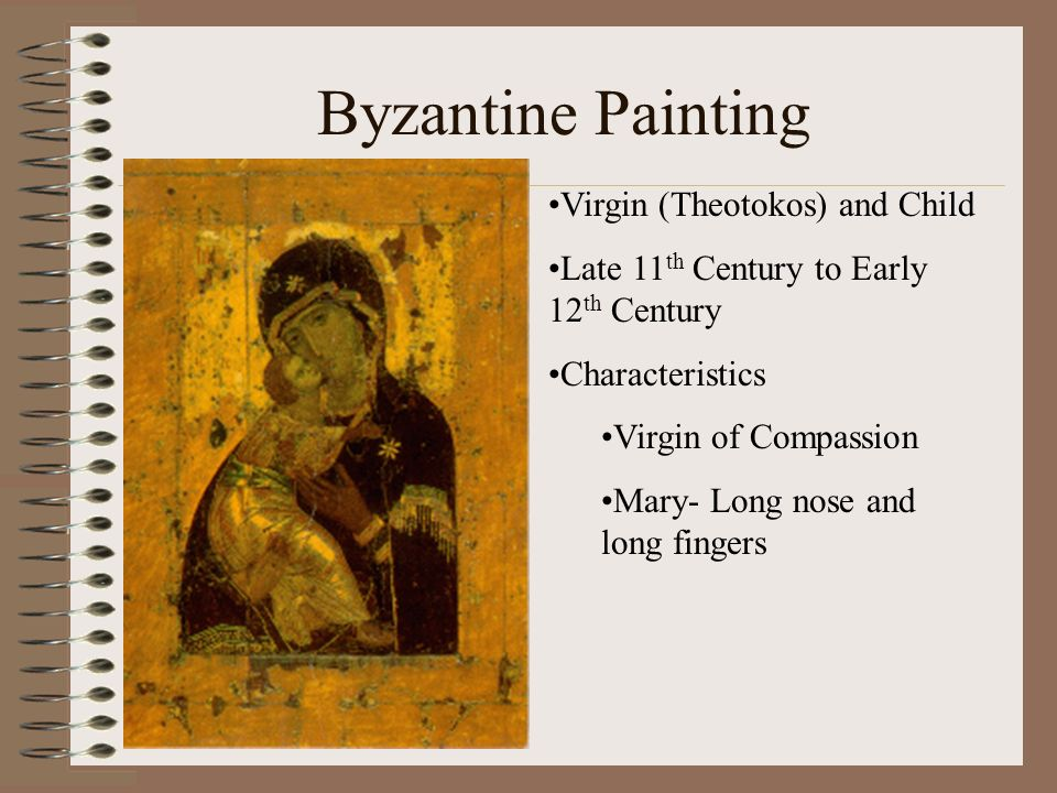 Byzantine Painting Virgin (Theotokos) and Child Late 11 th Century to Early 12 th Century Characteristics Virgin of Compassion Mary- Long nose and lon