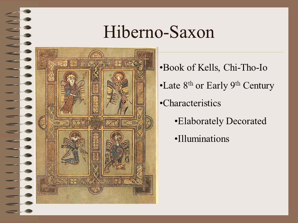 Hiberno-Saxon Book of Kells, Chi-Tho-Io Late 8 th or Early 9 th Century Characteristics Elaborately Decorated Illuminations