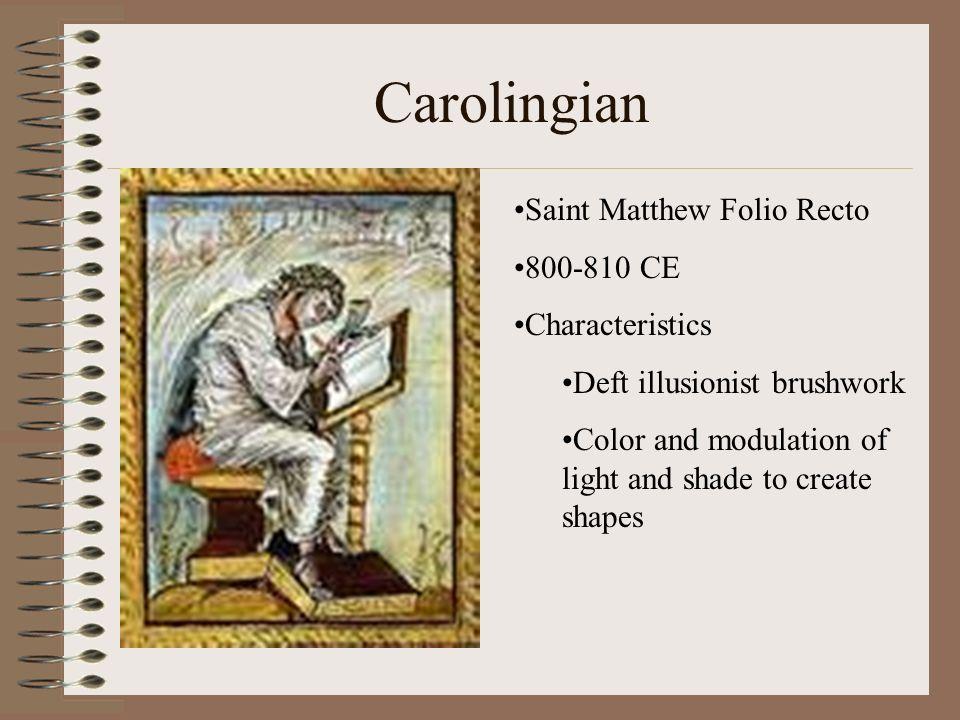 Carolingian Saint Matthew Folio Recto 800-810 CE Characteristics Deft illusionist brushwork Color and modulation of light and shade to create shapes