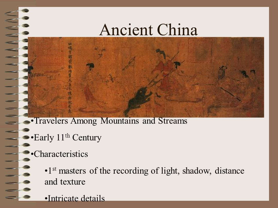 Ancient China Travelers Among Mountains and Streams Early 11 th Century Characteristics 1 st masters of the recording of light, shadow, distance and t