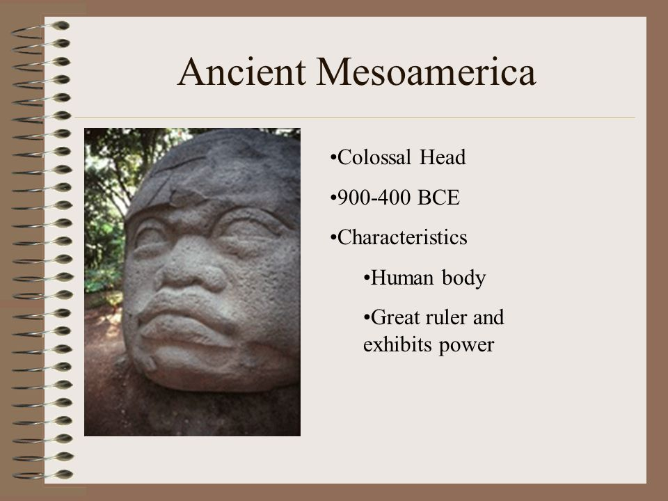 Ancient Mesoamerica Colossal Head 900-400 BCE Characteristics Human body Great ruler and exhibits power