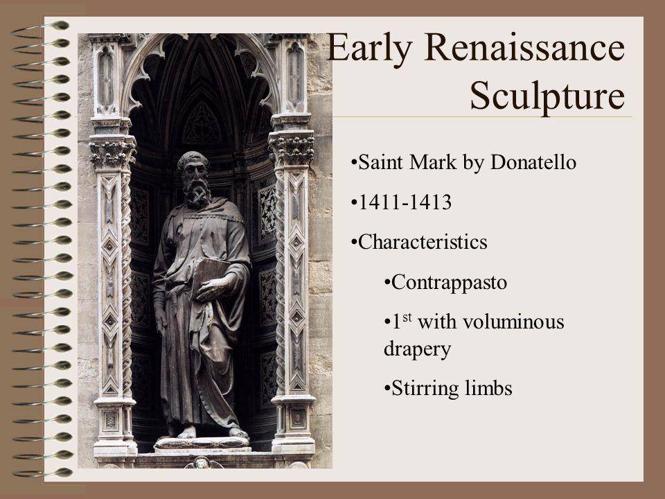 Early Renaissance Sculpture Saint Mark by Donatello 1411-1413 Characteristics Contrappasto 1 st with voluminous drapery Stirring limbs