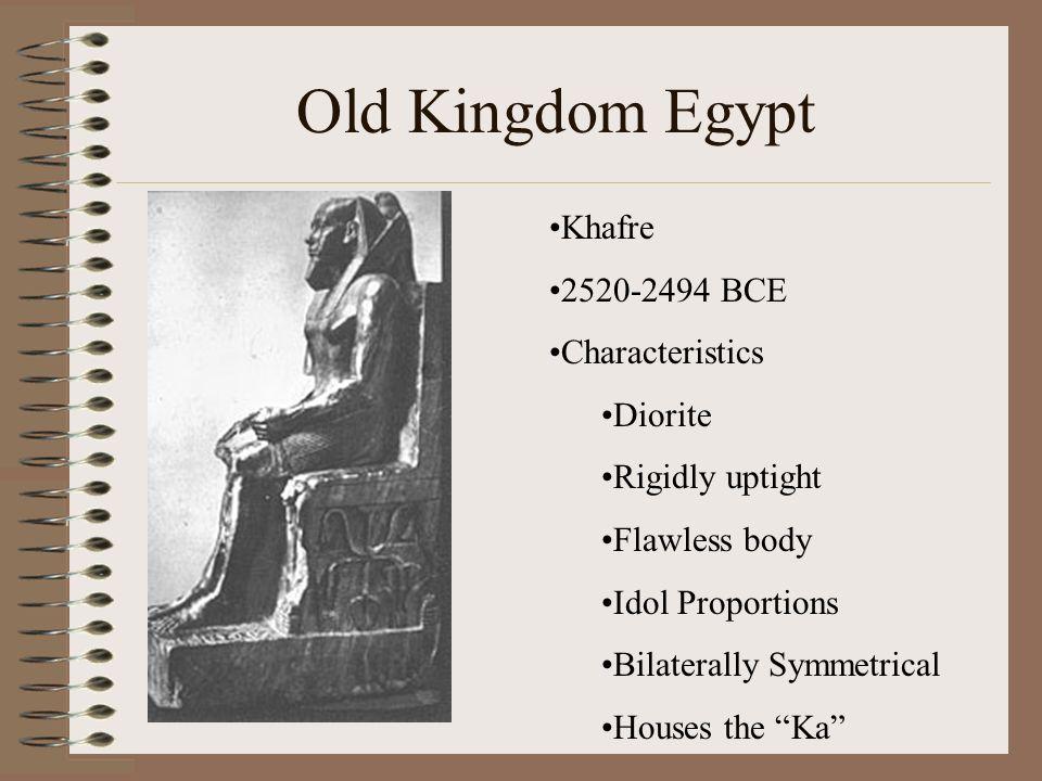 Old Kingdom Egypt Khafre 2520-2494 BCE Characteristics Diorite Rigidly uptight Flawless body Idol Proportions Bilaterally Symmetrical Houses the Ka