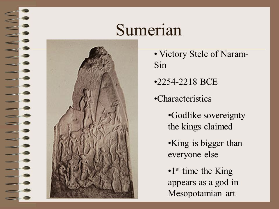 Sumerian Victory Stele of Naram- Sin 2254-2218 BCE Characteristics Godlike sovereignty the kings claimed King is bigger than everyone else 1 st time t