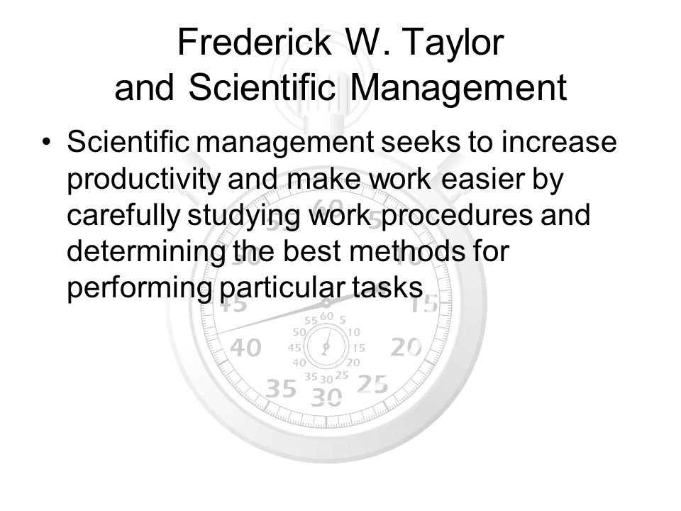 Frederick W. Taylor and Scientific Management Scientific management seeks to increase productivity and make work easier by carefully studying work pro