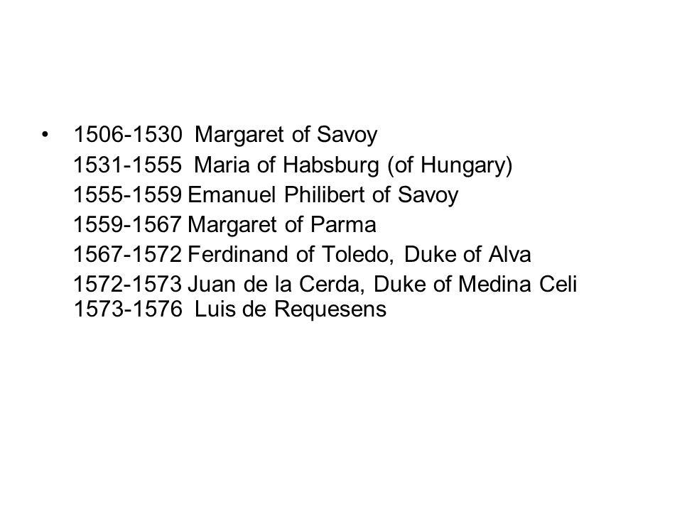 1506-1530 Margaret of Savoy 1531-1555 Maria of Habsburg (of Hungary) 1555-1559 Emanuel Philibert of Savoy 1559-1567 Margaret of Parma 1567-1572 Ferdin