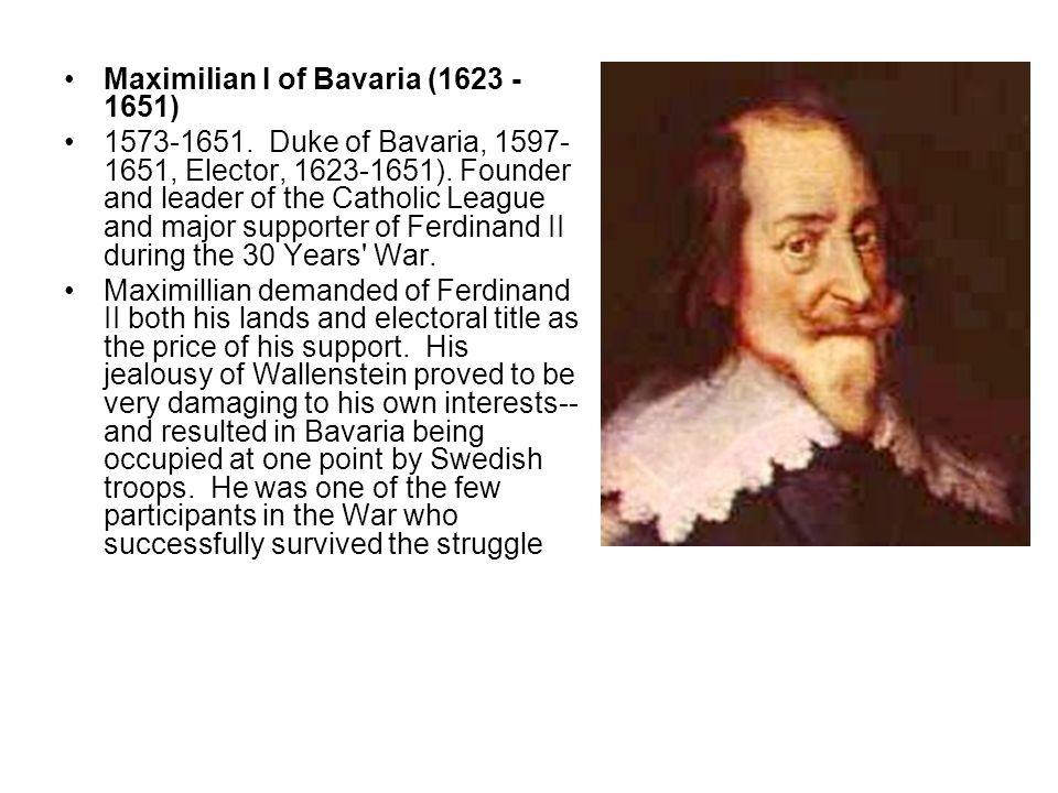Maximilian I of Bavaria (1623 - 1651) 1573-1651. Duke of Bavaria, 1597- 1651, Elector, 1623-1651). Founder and leader of the Catholic League and major