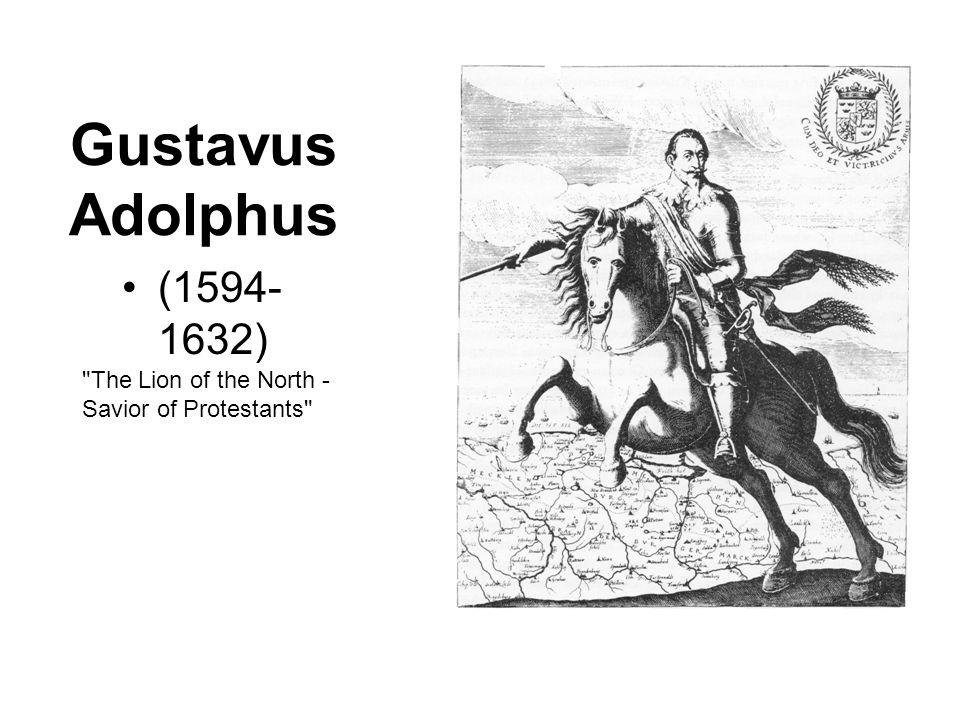 Gustavus Adolphus (1594- 1632)