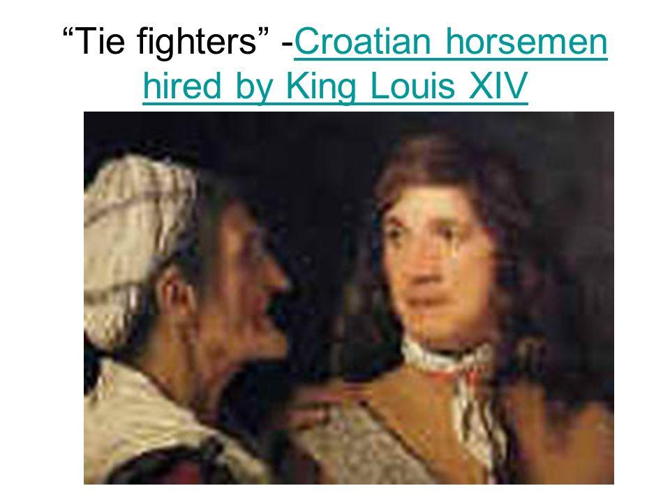 Tie fighters -Croatian horsemen hired by King Louis XIVCroatian horsemen hired by King Louis XIV