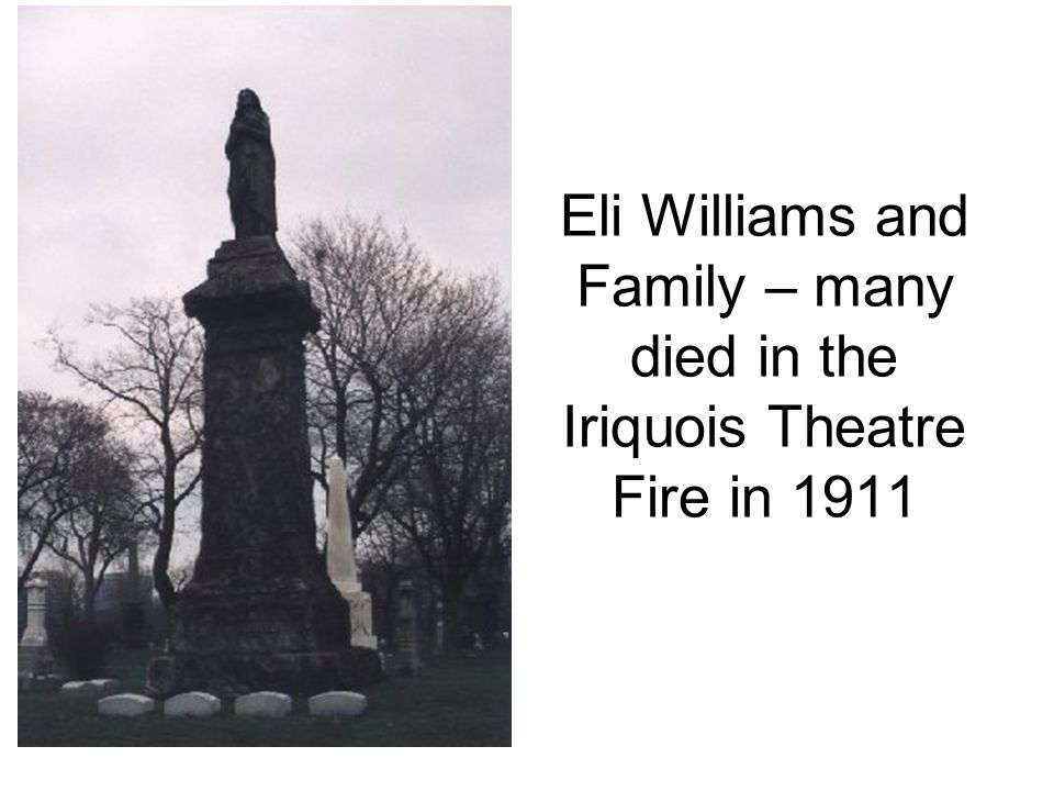 Eli Williams and Family – many died in the Iriquois Theatre Fire in 1911
