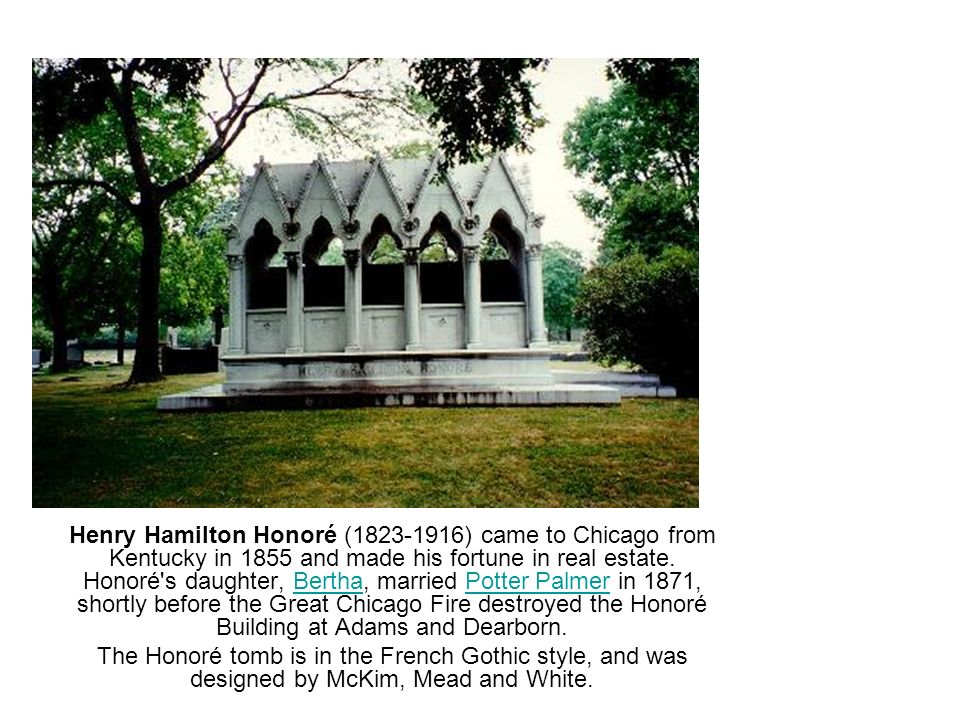 Henry Hamilton Honoré ( ) came to Chicago from Kentucky in 1855 and made his fortune in real estate.