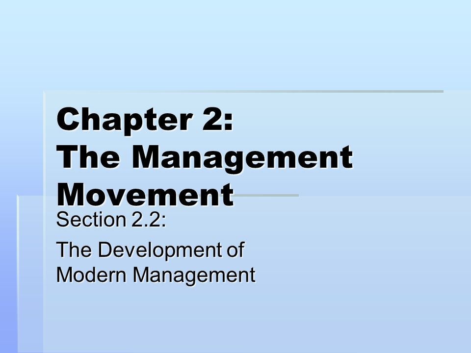 Chapter 2: The Management Movement Section 2.2: The Development of Modern Management