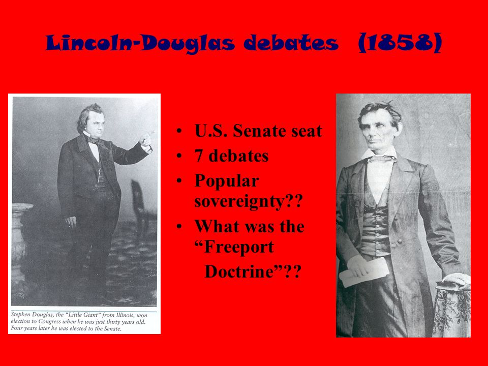 Lincoln-Douglas debates (1858) U.S. Senate seat 7 debates Popular sovereignty .