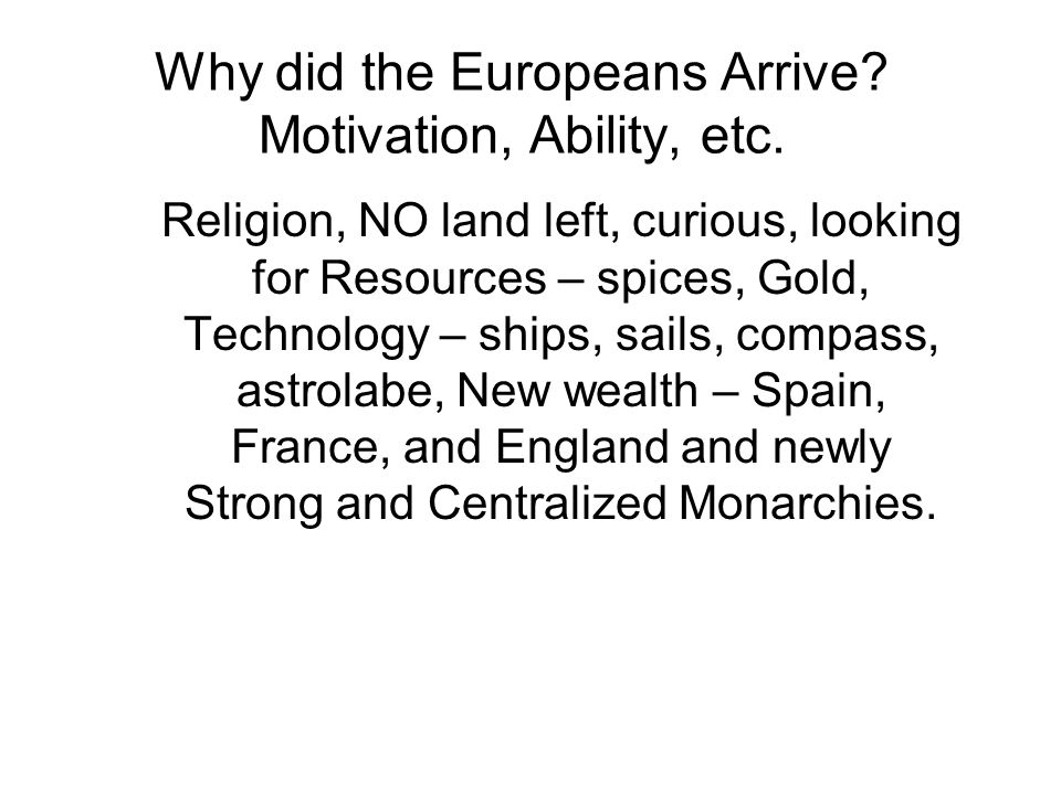 Why did the Europeans Arrive. Motivation, Ability, etc.