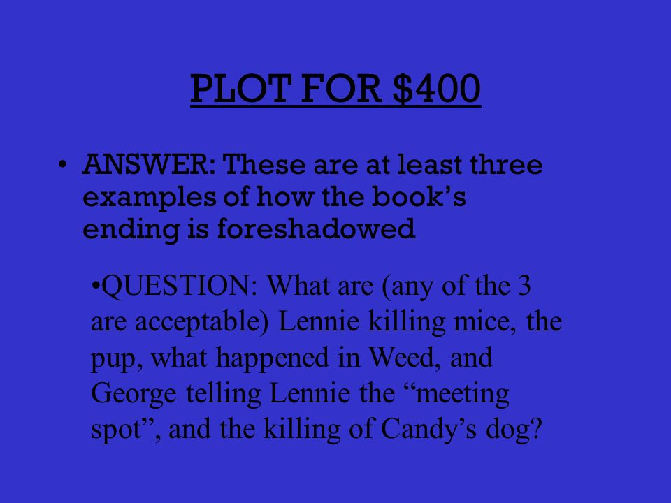 PLOT FOR $300 ANSWER: This is when Slim offers to give his pups QUESTION: What does Slim do after Candys dog is shot and after Lennie asks for a pup