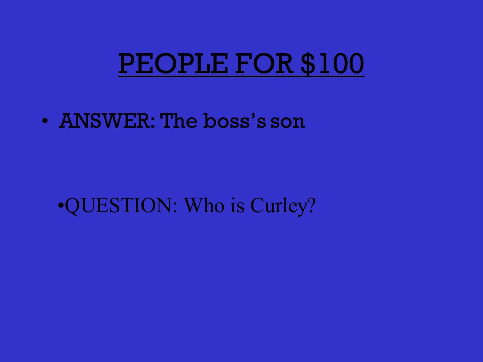 PLOT FOR $500 ANSWER: The time of day Lennie and George arrive at the ranch for the first day of work QUESTION: When is later morning, after the work day has begun