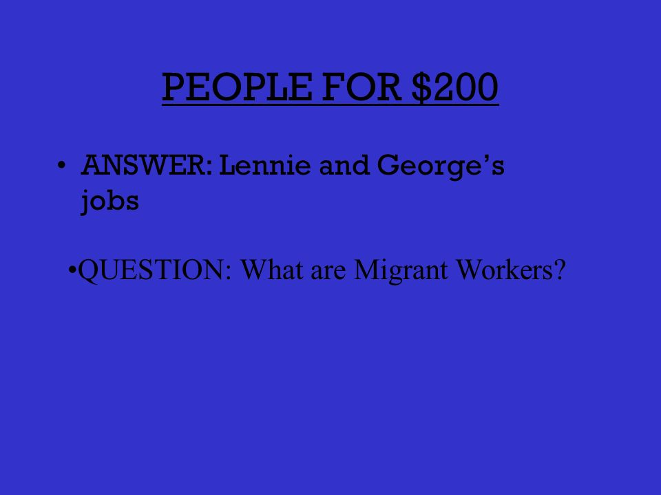 PEOPLE FOR $100 ANSWER: The bosss son QUESTION: Who is Curley