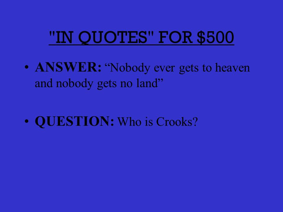 IN QUOTES FOR $400 ANSWER: When they can me here I wisht somebodyd shoot me.