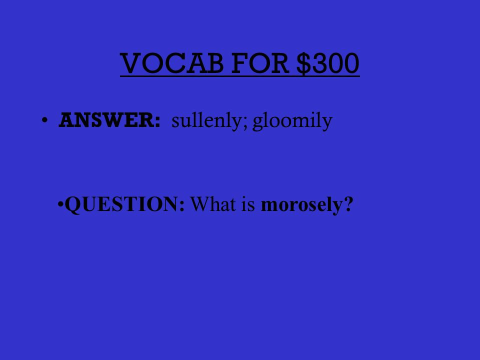 VOCAB FOR $200 ANSWER: Anxious or fearful about the future; uneasy QUESTION: What is apprehensive