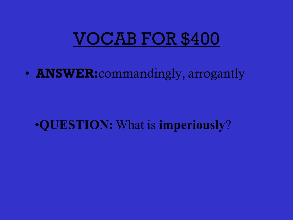 VOCAB FOR $300 ANSWER: sullenly; gloomily QUESTION: What is morosely