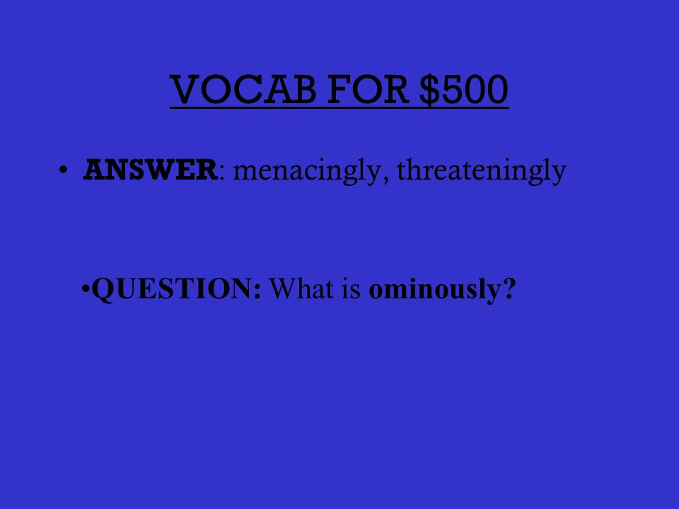 VOCAB FOR $400 ANSWER: commandingly, arrogantly QUESTION: What is imperiously