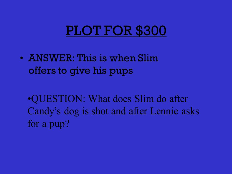 PLOT FOR $200 ANSWER: Lennie did not rape a girl but was wrongfully accused.