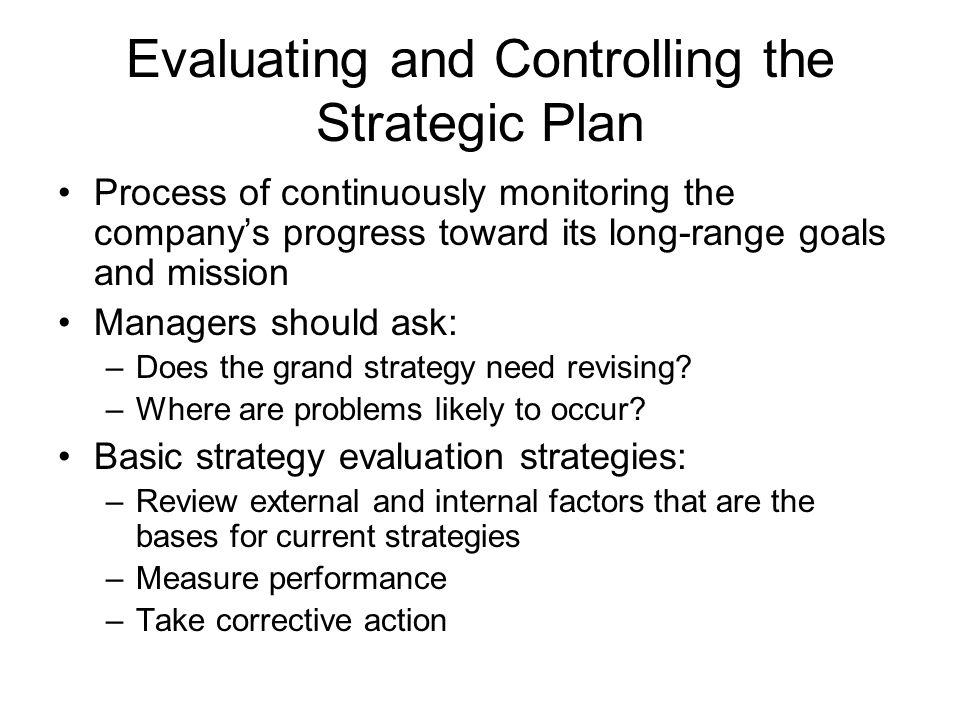 Evaluating and Controlling the Strategic Plan Process of continuously monitoring the companys progress toward its long-range goals and mission Manager