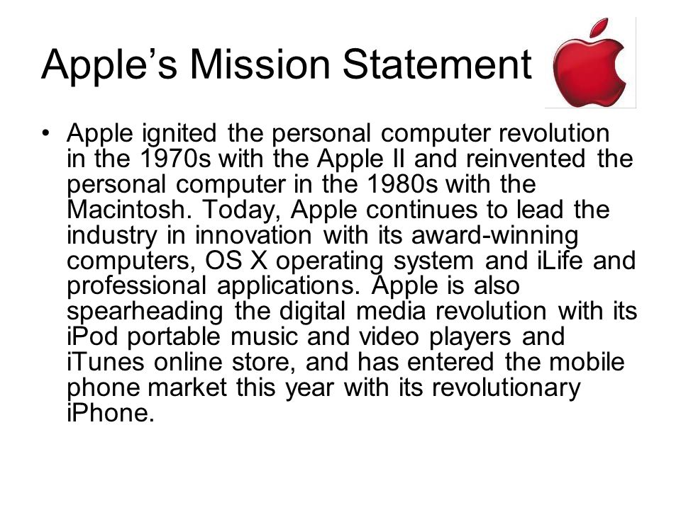 Apples Mission Statement Apple ignited the personal computer revolution in the 1970s with the Apple II and reinvented the personal computer in the 198