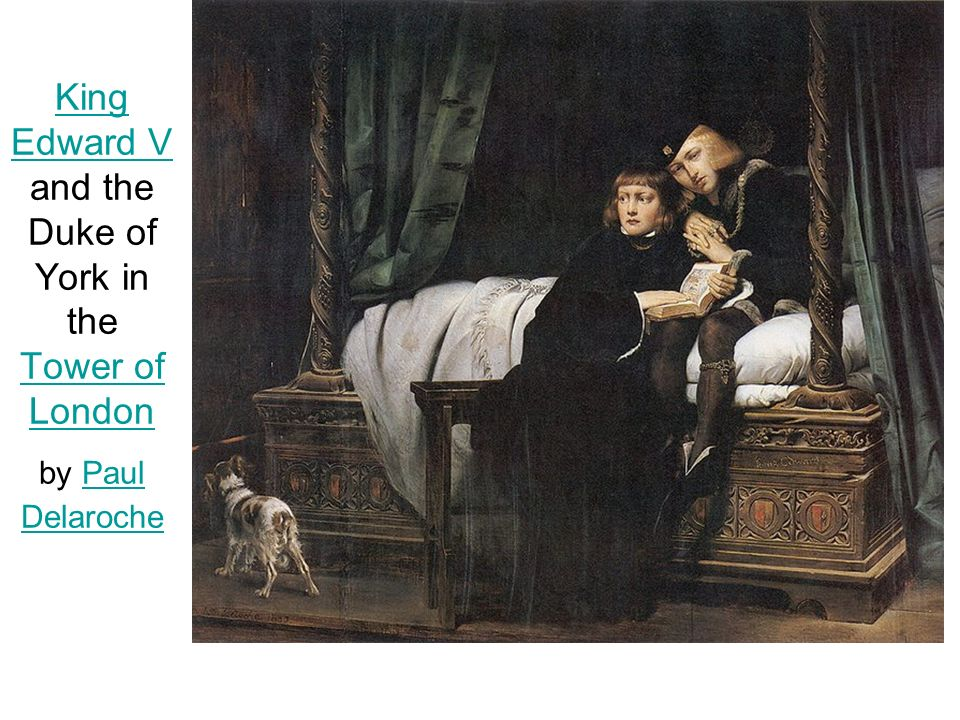King Edward V King Edward V and the Duke of York in the Tower of London by Paul Delaroche Tower of LondonPaul Delaroche