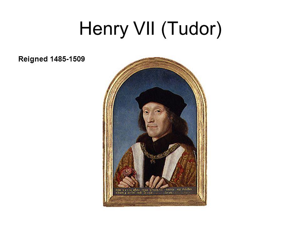 Henry VII (Tudor) Reigned 1485-1509
