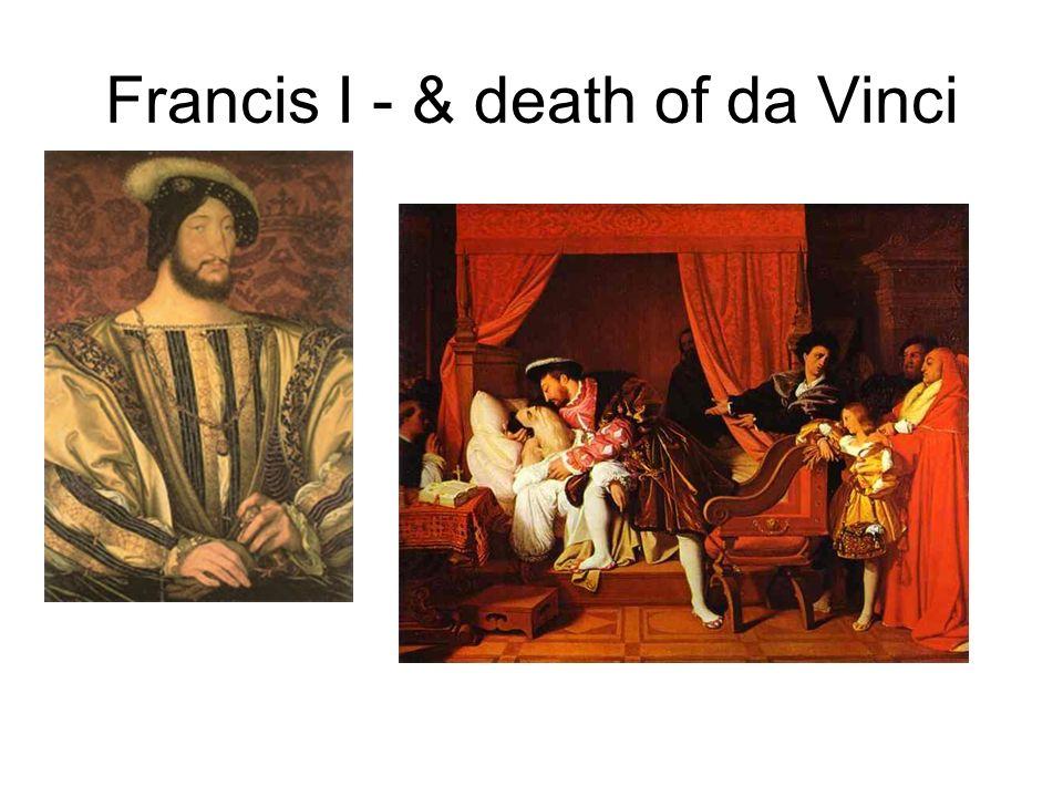 Francis I - & death of da Vinci