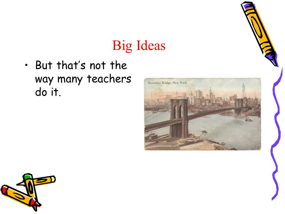 Big Ideas But thats not the way many teachers do it.