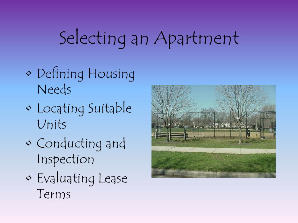 Selecting an Apartment Defining Housing Needs Locating Suitable Units Conducting and Inspection Evaluating Lease Terms