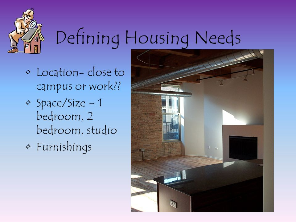 Defining Housing Needs Location- close to campus or work .