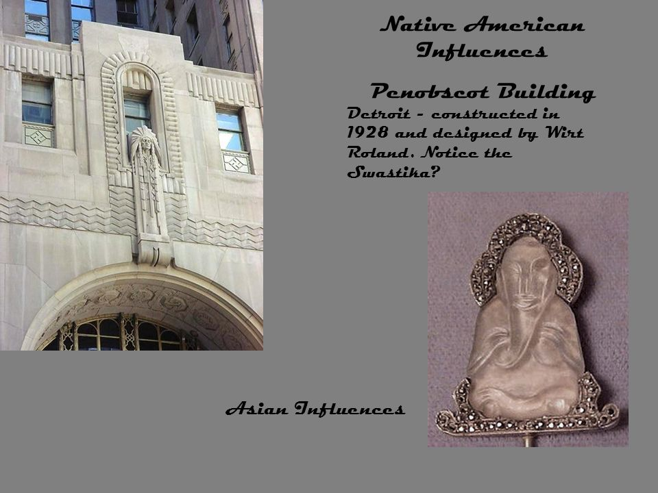 Native American Influences Penobscot Building Detroit - constructed in 1928 and designed by Wirt Roland. Notice the Swastika? Asian Influences